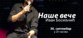 """""""NAŠE VEČE"""" IVANA BOSILJČIĆA PONOVO 30. SEPTEMBRA U KOMBANK DVORANI"""